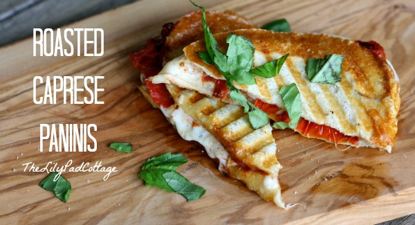 Roasted Caprese Paninis - The Lilypad Cottage