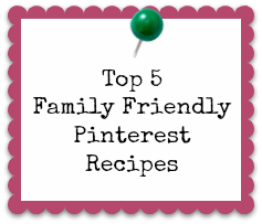 Top 5 Pinterest Family Friendly Recipes