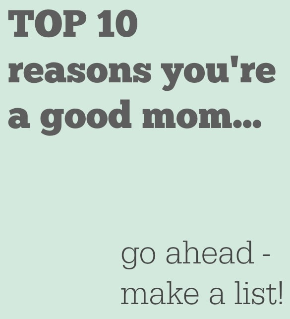 Top 10 Reasons You're GOOD mom